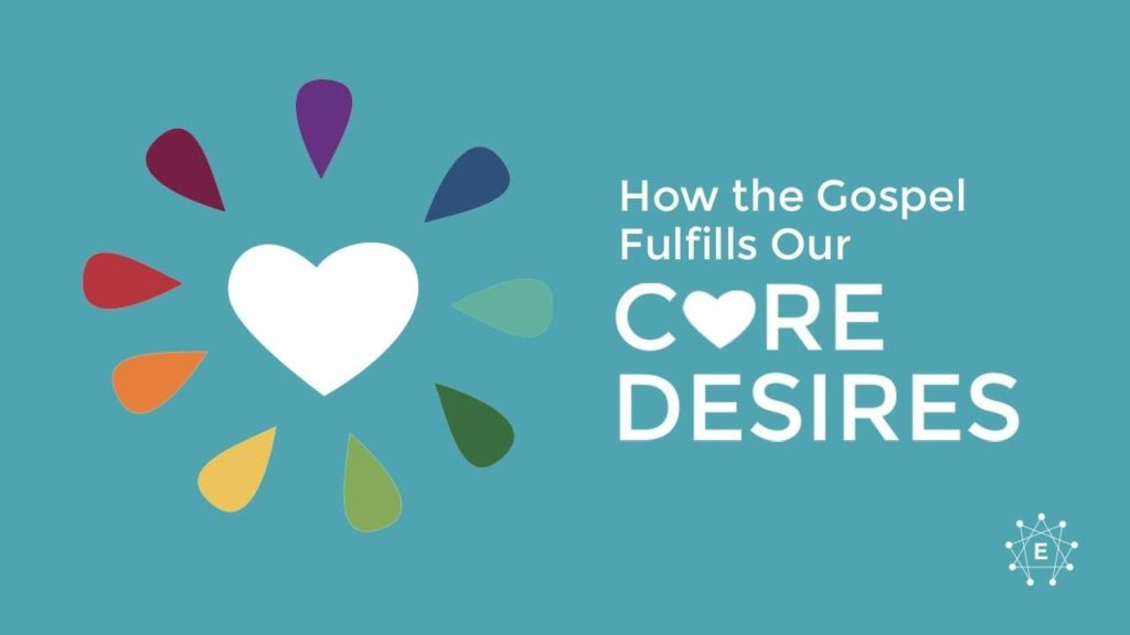 how the gospel fulfills our core desires